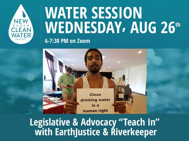 "JOIN US! Water Session 8.26.20 – Legislative & Advocacy ""Teach In"" with EarthJustice & Riverkeeper"